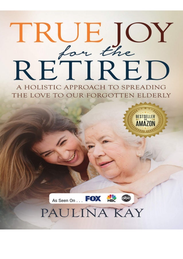 Download True Joy for the Retired: A Holistic Approach to Spreading the Love to Our Forgotten Elderly Details
