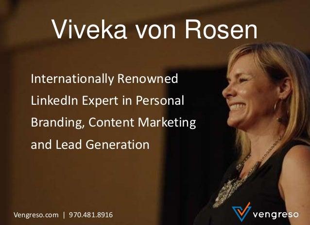 LinkedIntoBusiness.com | 970.481.8916 Viveka von Rosen Internationally Renowned LinkedIn Expert in Personal Branding, Cont...