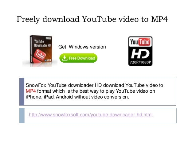 Freely download YouTube video to MP4 SnowFox YouTube downloader HD download YouTube video to MP4 format which is the best ...