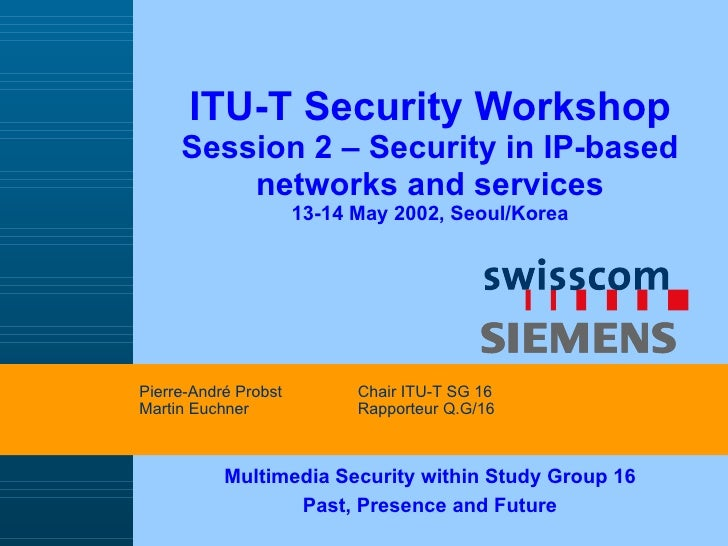 ITU-T Security Workshop Session 2 –  Security in IP-based networks and services 13-14 May 2002, Seoul/Korea Multimedia Sec...