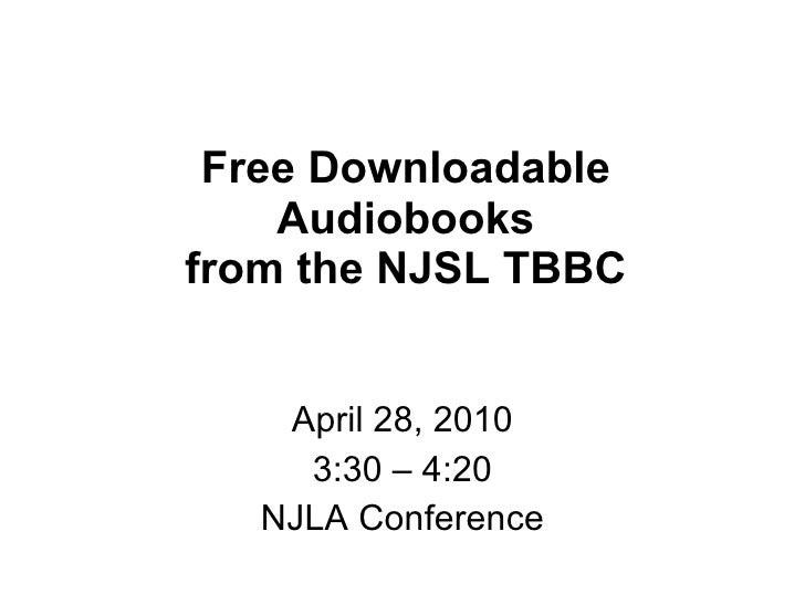 Free Downloadable Audiobooks from the NJSL TBBC April 28, 2010 3:30 – 4:20 NJLA Conference