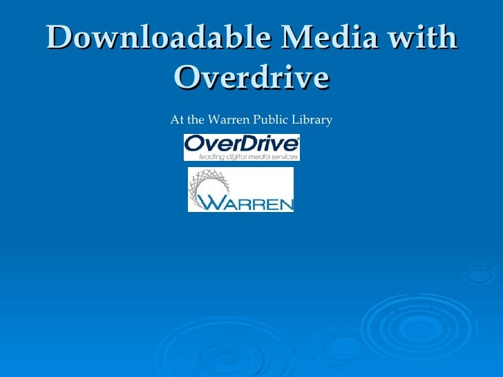 Downloadable Media with       Overdrive       At the Warren Public Library