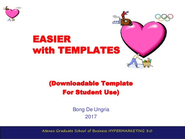 Ateneo Graduate School of Business HYPERMARKETING 3.0 EASIER with TEMPLATES (Downloadable Template For Student Use) Bong D...