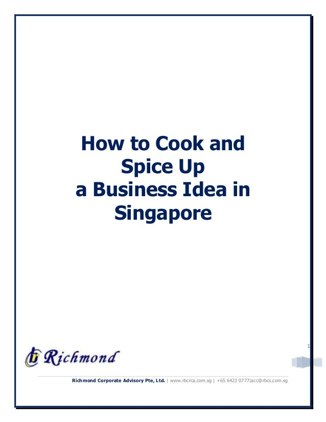 Richmond Corporate Advisory Pte, Ltd. | www.rbcrca.com.sg | +65 6423 0777|acc@rbcs.com.sg 1 How to Cook and Spice Up a Bus...