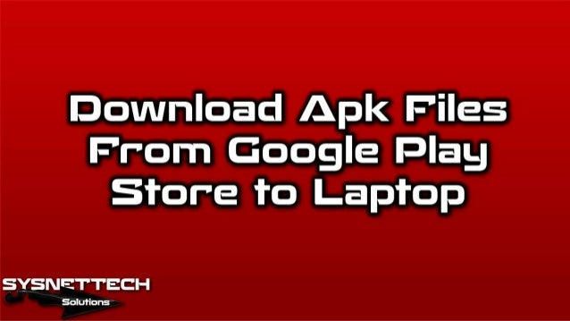 Download Apk Files From Google Play Store to Laptop   Apk