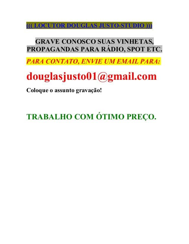 ((( LOCUTOR DOUGLAS JUSTO-STUDIO ))) GRAVE CONOSCO SUAS VINHETAS, PROPAGANDAS PARA RÁDIO, SPOT ETC. PARA CONTATO, ENVIE UM...