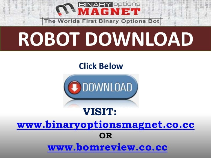 ROBOT DOWNLOAD          Click Below          VISIT:www.binaryoptionsmagnet.co.cc               OR     www.bomreview.co.cc