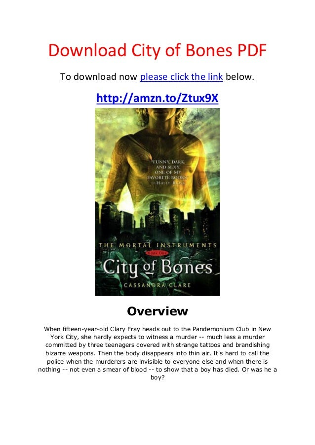 Download City of Bones PDFTo download now please click the link below.http://amzn.to/Ztux9XOverviewWhen fifteen-year-old C...