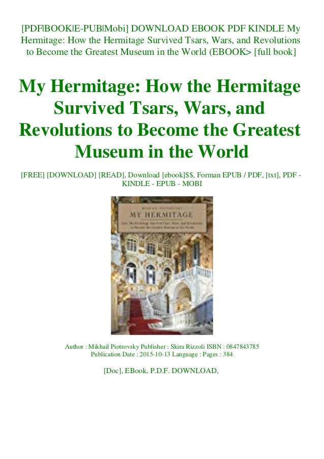 [PDF BOOK E-PUB Mobi] DOWNLOAD EBOOK PDF KINDLE My Hermitage: How the Hermitage Survived Tsars, Wars, and Revolutions to B...