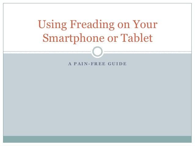 A P A I N - F R E E G U I D E Using Freading on Your Smartphone or Tablet
