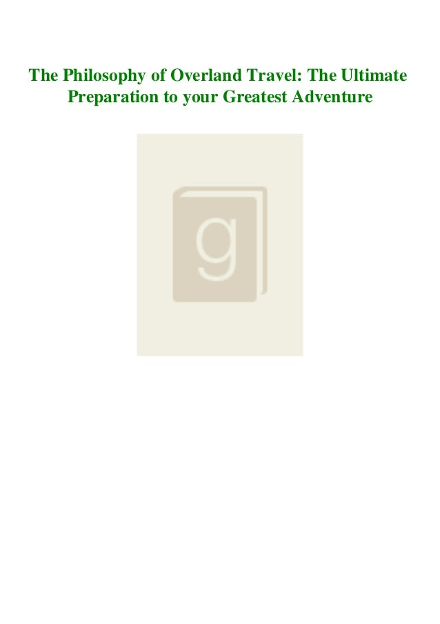 The Philosophy of Overland Travel: The Ultimate Preparation to your Greatest Adventure