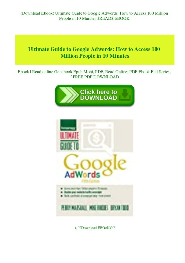 (Download Ebook) Ultimate Guide to Google Adwords: How to Access 100 Million People in 10 Minutes $READ$ EBOOK Ultimate Gu...