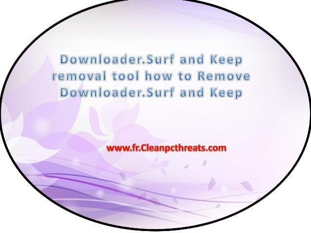 À propos de Downloader.Surf and Keep Downloader.Surf and Keep est classé comme un programme indésirable qui est développé ...
