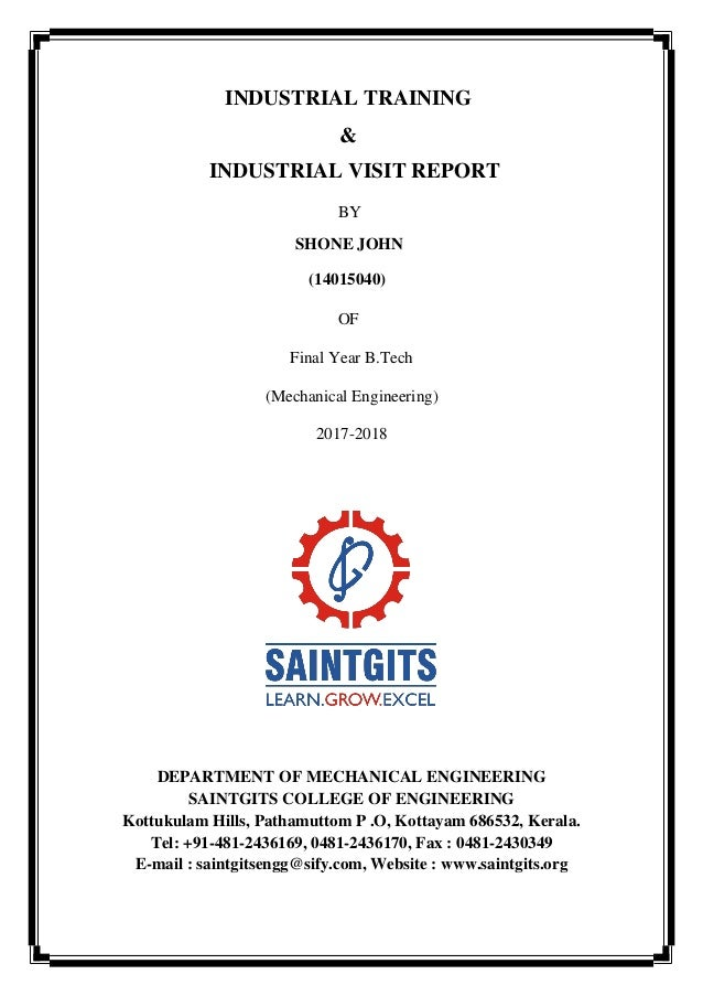 INDUSTRIAL TRAINING & INDUSTRIAL VISIT REPORT BY SHONE JOHN (14015040) Final Year B.Tech (Mechanical Engineering) 2017-201...