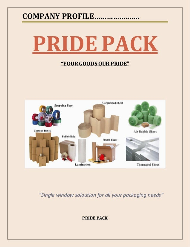 COMPANY PROFILE…………………. PRIDE PACK YOUR GOODS OUR PRIDE Single window soloution for all your packaging needs PRIDE PACK