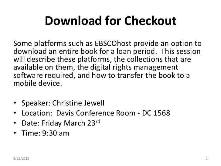 Download for CheckoutSome platforms such as EBSCOhost provide an option todownload an entire book for a loan period. This ...