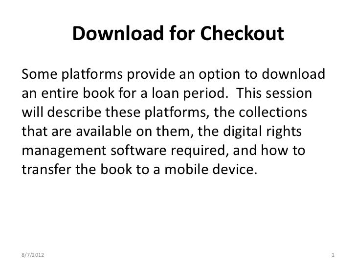 Download for CheckoutSome platforms provide an option to downloadan entire book for a loan period. This sessionwill descri...