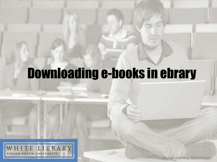 Downloading e-books in ebrary                       Image courtesy iStockPhoto