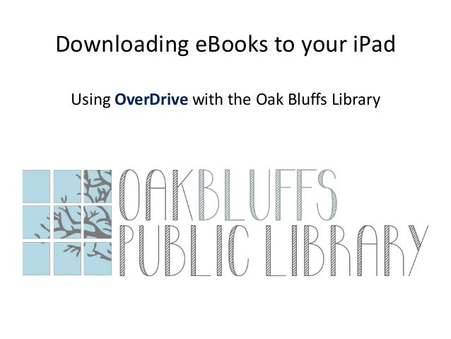 Downloading eBooks to your iPadUsing OverDrive with the Oak Bluffs Library