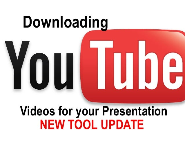 Downloading Videos for your Presentation NEW TOOL UPDATE