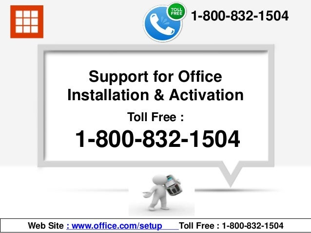 Toll Free : 1-800-832-1504 Support for Office Installation & Activation Web Site : www.office.com/setup Toll Free : 1-800-...