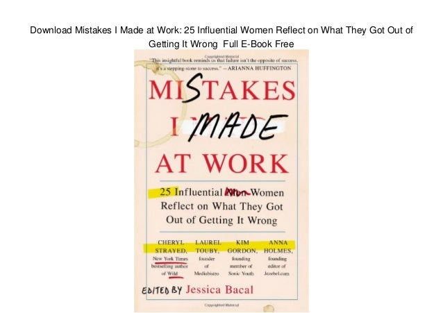 Download Mistakes I Made at Work: 25 Influential Women Reflect on What They Got Out of Getting It Wrong Full E-Book Free