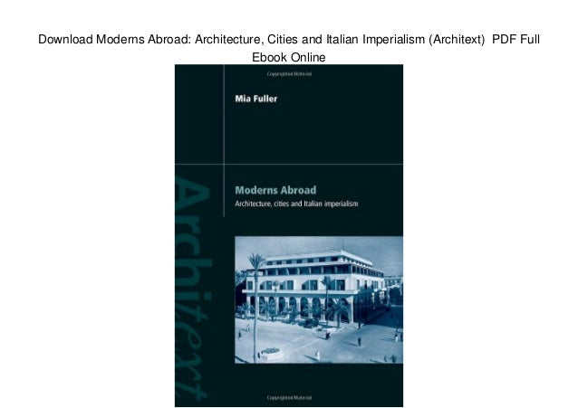 Download Moderns Abroad: Architecture, Cities and Italian Imperialism (Architext) PDF Full Ebook Online