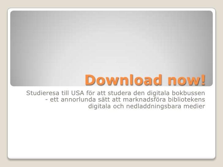 Downloadnow!<br />Studieresa till USA för att studera den digitala bokbussen - ett annorlunda sätt att marknadsföra biblio...