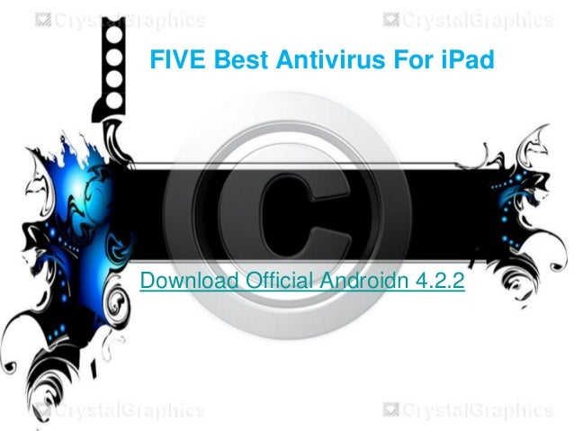 FIVE Best Antivirus For iPad Download Official Androidn 4.2.2