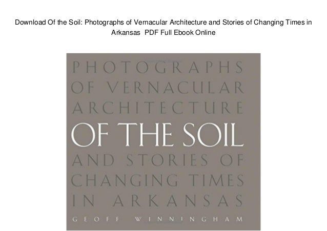 Download Of the Soil: Photographs of Vernacular Architecture and Stories of Changing Times in Arkansas PDF Full Ebook Onli...