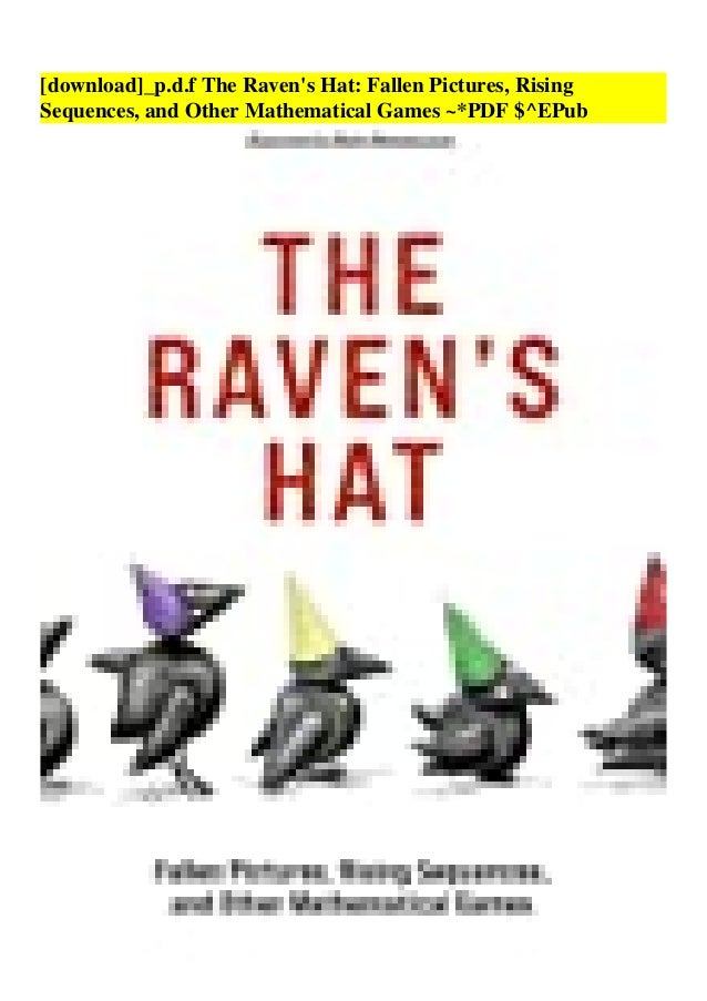 [download]_p.d.f The Raven's Hat: Fallen Pictures, Rising Sequences, and Other Mathematical Games ~*PDF $^EPub