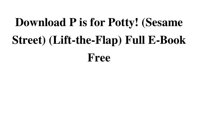 Download P is for Potty! (Sesame Street) (Lift-the-Flap) Full E-Book FreeDownload Download P is for Potty! (Sesame Street)...