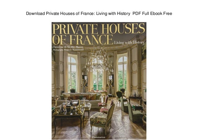 Download Private Houses Of France Living With History PDF Full Ebook Free