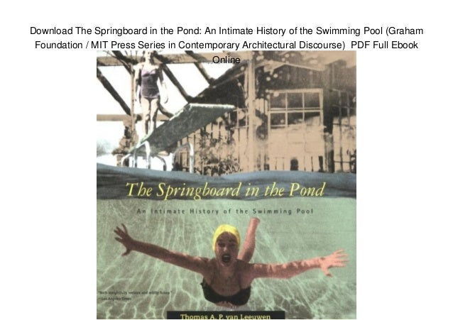 Download The Springboard in the Pond: An Intimate History of the Swimming Pool (Graham Foundation / MIT Press Series in Co...