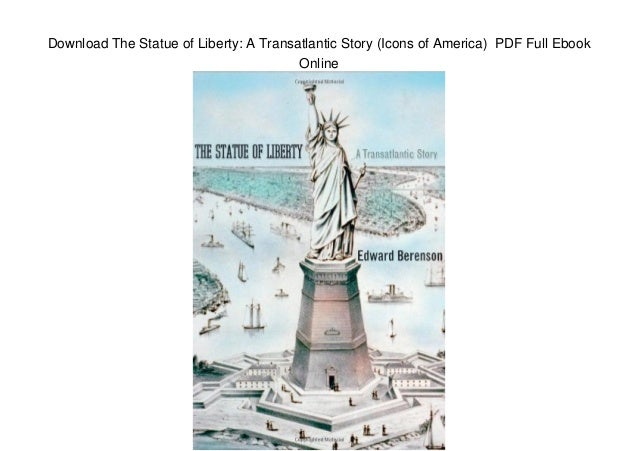Download The Statue of Liberty: A Transatlantic Story (Icons of America) PDF Full Ebook Online
