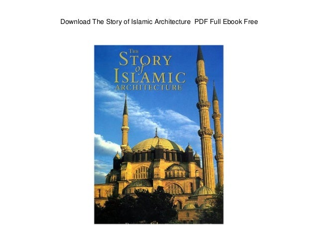 Download The Story of Islamic Architecture PDF Full Ebook Free