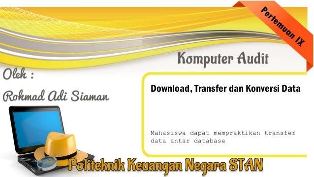 Download, Transfer dan Konversi Data Mahasiswa dapat mempraktikan transfer data antar database