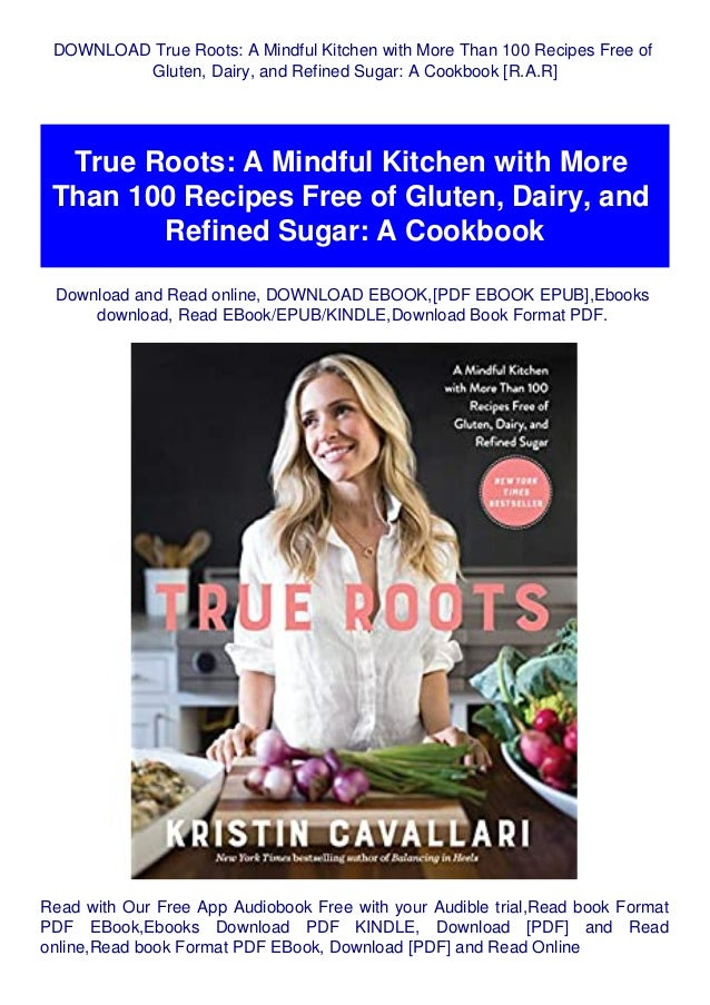 Download True Roots A Mindful Kitchen With More Than 100 Recipes Free