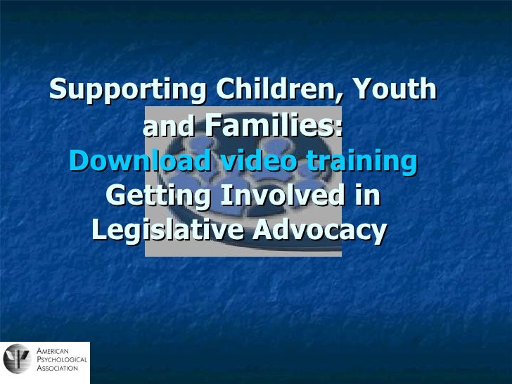 Supporting Children, Youth and  Families : Download video training Getting Involved in Legislative Advocacy
