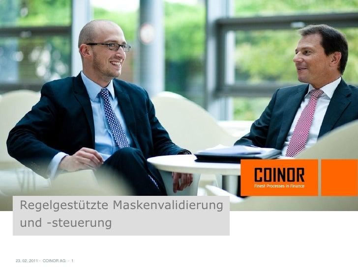 Regelgestützte Maskenvalidierung und -steuerung23. 02. 2011 - COINOR AG - 1