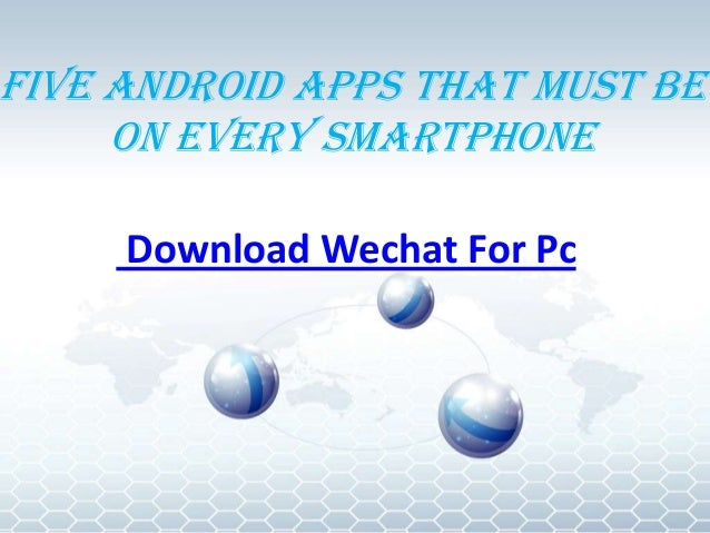 Five Android Apps That Must Be On Every Smartphone Download Wechat For Pc