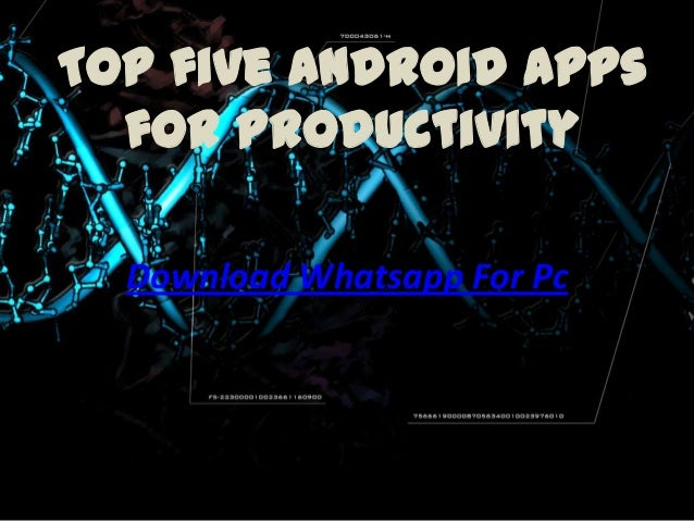 Top five Android Apps for Productivity Download Whatsapp For Pc
