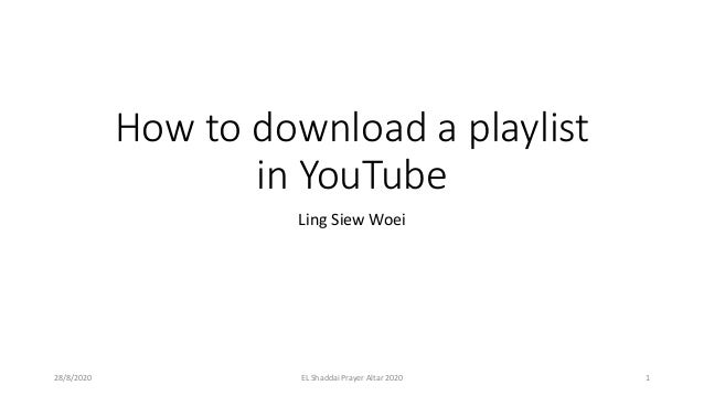 How to download a playlist in YouTube Ling Siew Woei 28/8/2020 EL Shaddai Prayer Altar 2020 1
