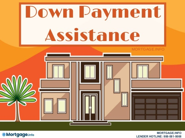 Down Payment Assistance MORTGAGE.INFO MORTGAGE.INFO LENDER HOTLINE: 888-581-5008