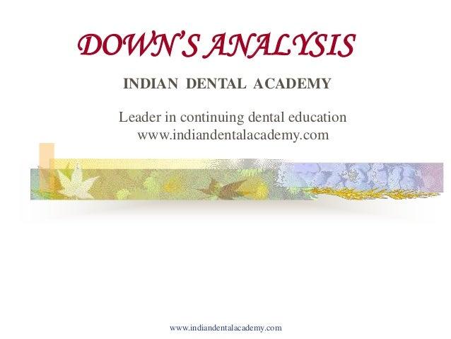 DOWN'S ANALYSIS www.indiandentalacademy.com INDIAN DENTAL ACADEMY Leader in continuing dental education www.indiandentalac...