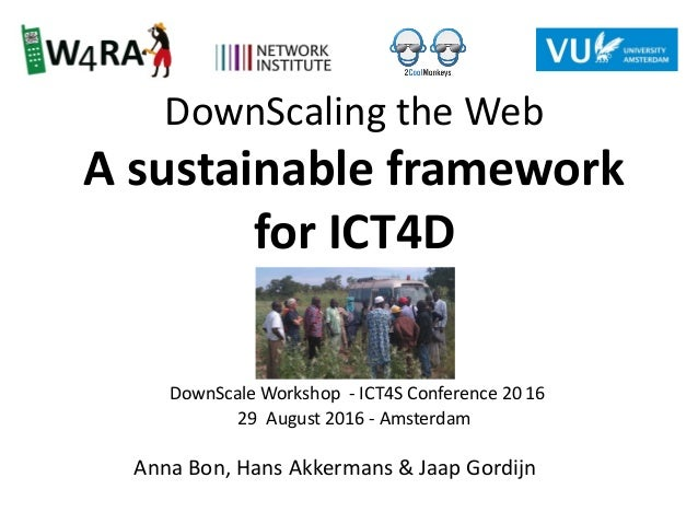 DownScaling the Web A sustainable framework for ICT4D DownScale Workshop - ICT4S Conference 20 16 29 August 2016 - Amsterd...