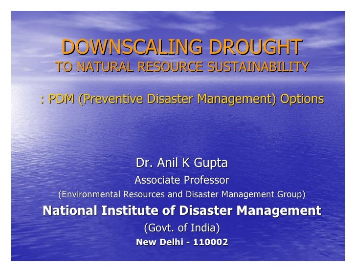 DOWNSCALING DROUGHT   TO NATURAL RESOURCE SUSTAINABILITY  : PDM (Preventive Disaster Management) Options                  ...