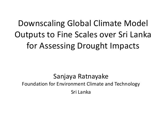 Downscaling Global Climate ModelOutputs to Fine Scales over Sri Lanka   for Assessing Drought Impacts               Sanjay...