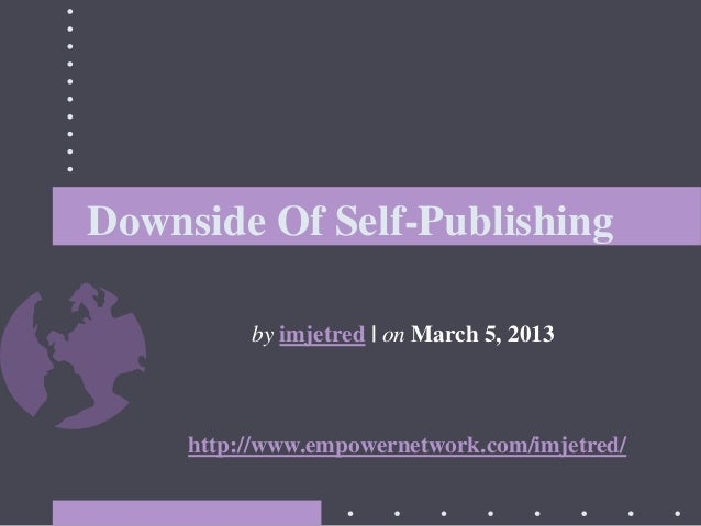Downside Of Self-Publishingby imjetred | on March 5, 2013http://www.empowernetwork.com/imjetred/