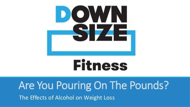 Are You Pouring On The Pounds?  The Effects of Alcohol on Weight Loss